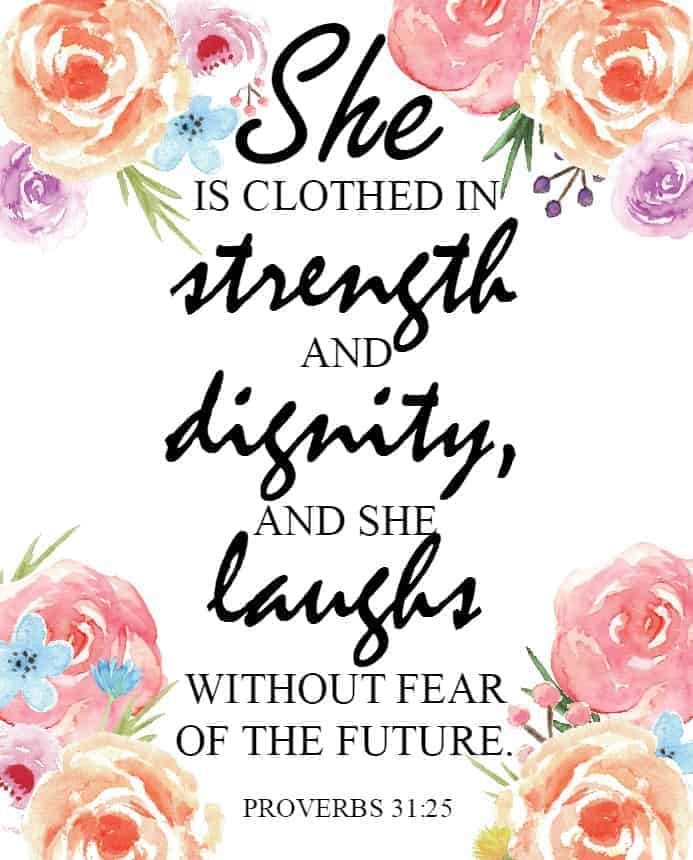 Proverbs 31:25 She is clothed in strength and dignity, and she laughs without fear of the future. Floral Printable