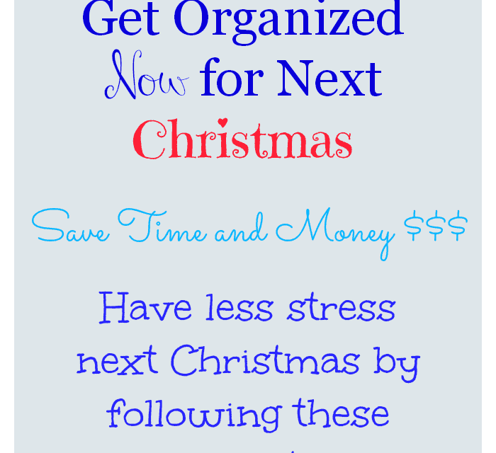 10 Ways To Get Organized {Now} for Next Christmas