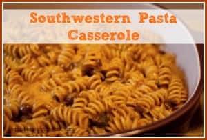 Southwestern Pasta Casserole