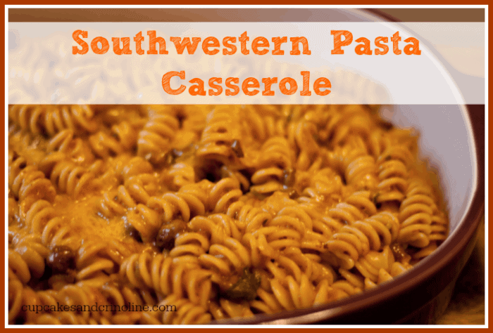 Southwestern Pasta Casserole cupcakesandcrinoline.com