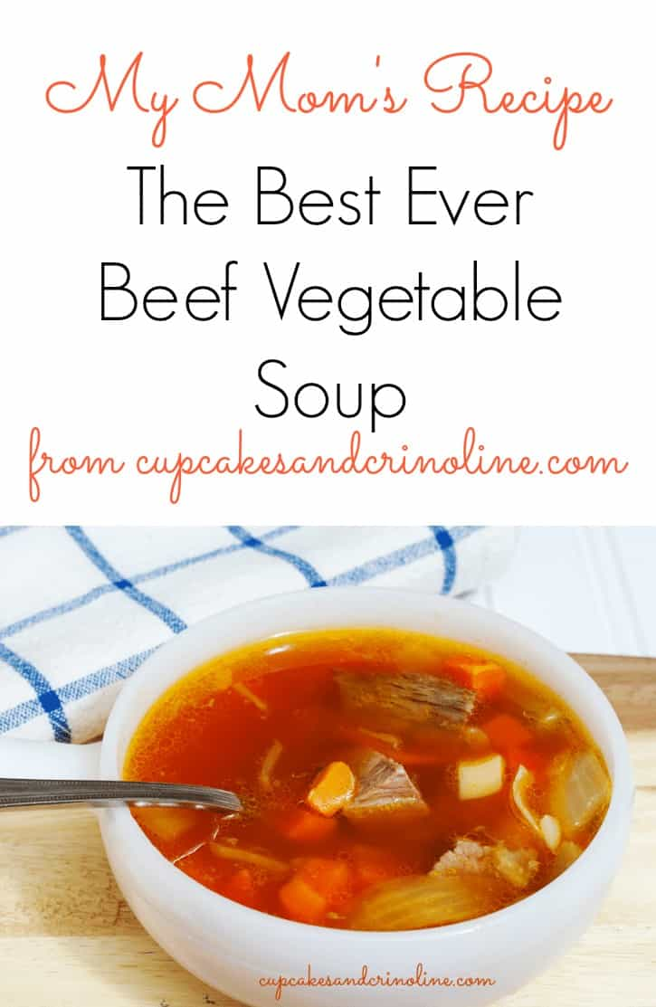 My Mom's Beef Vegetable Soup Recipe from cupcakesandcrinoline.com