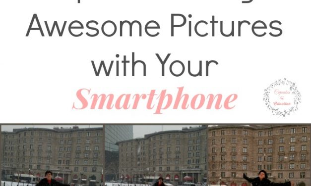Ditch Your DSLR ~ Tips for Taking Awesome Pictures with Your Smartphone