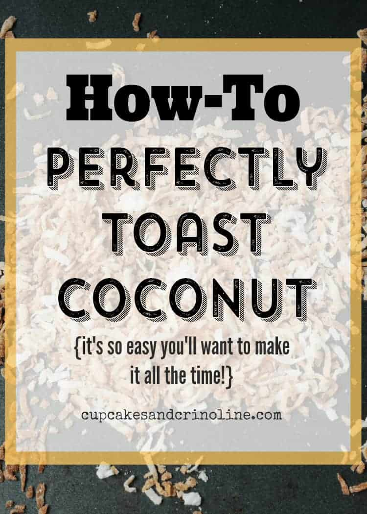 How-To Perfectly Toast Cocount ~ it's so easy you'll add it to every dessert you make! find out more at cupcakesandcrinoline.com