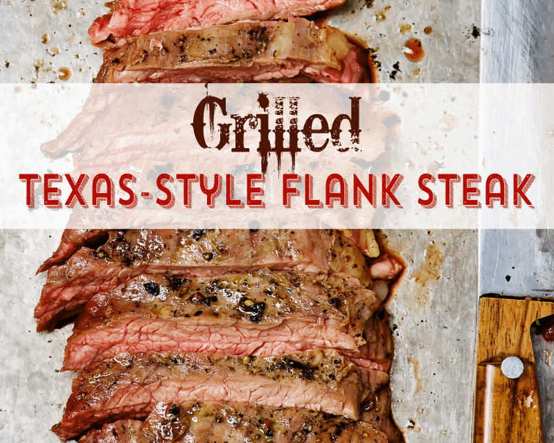 The Grilled Texas-Style Flank Steak That Will Leave Them Asking For More