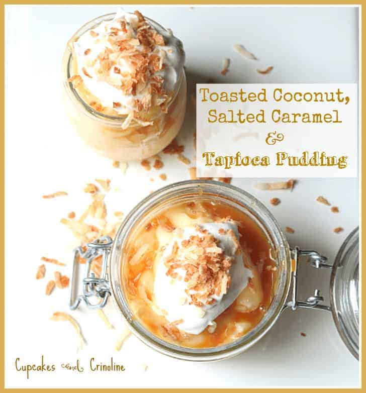 Toasted coconut, Salted Caramel and Tapioca Pudding ~ a quick and easy dessert from cupcakesandcrinoline.com