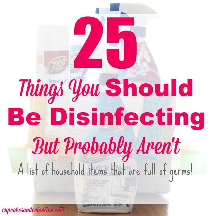 Here's a list of 25 things from around your home and car that you should be disinfecting but probably aren't! at cupcakesandcrinoline.com