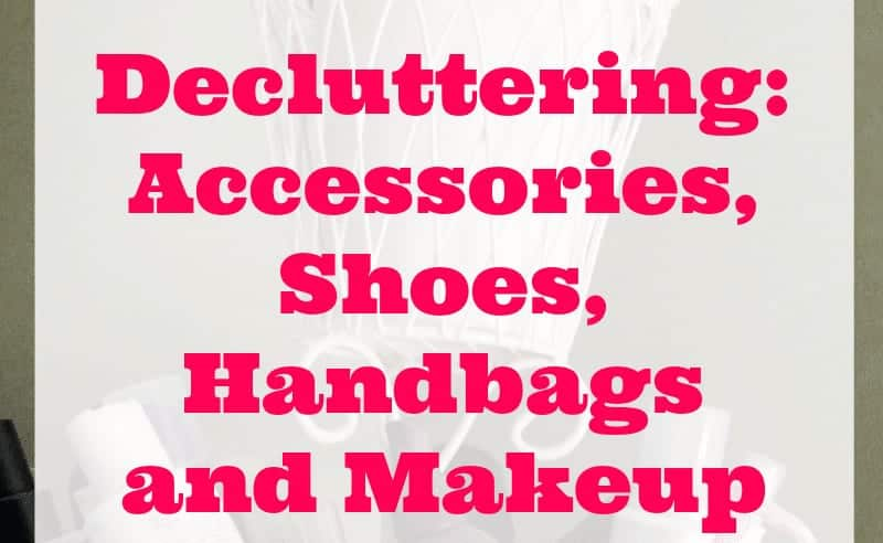 Decluttering Accessories, Shoes, Handbags and Makeup #SparkingJoy featured size