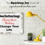 Decluttering: Change Your Thinking/Change Your Life :: A Journey To Sparking Joy