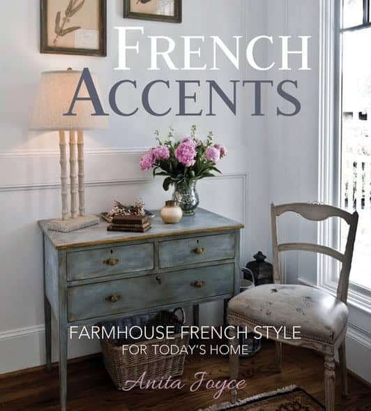 French Accents - Farmhouse French Style for Today's Home by Anita Joyce