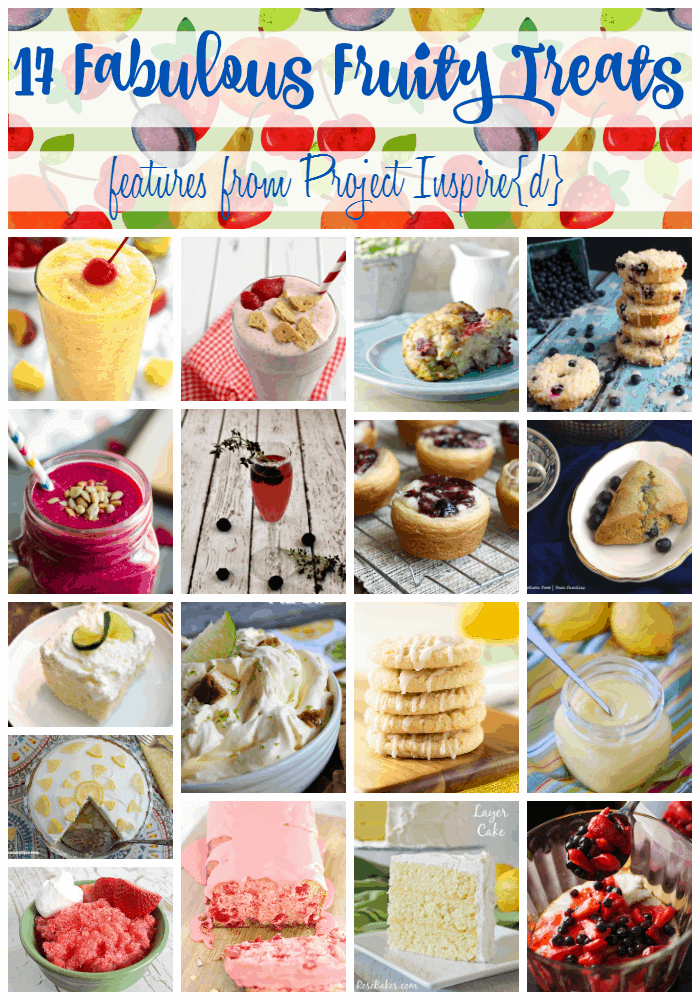 17 Fabulous Fruity Treats from Project Inspire{d}