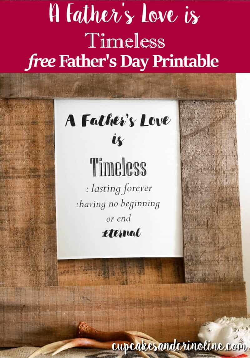 A Father's Love is Timeless - free Father's Day Printable at cupcakesandcrinoline.com