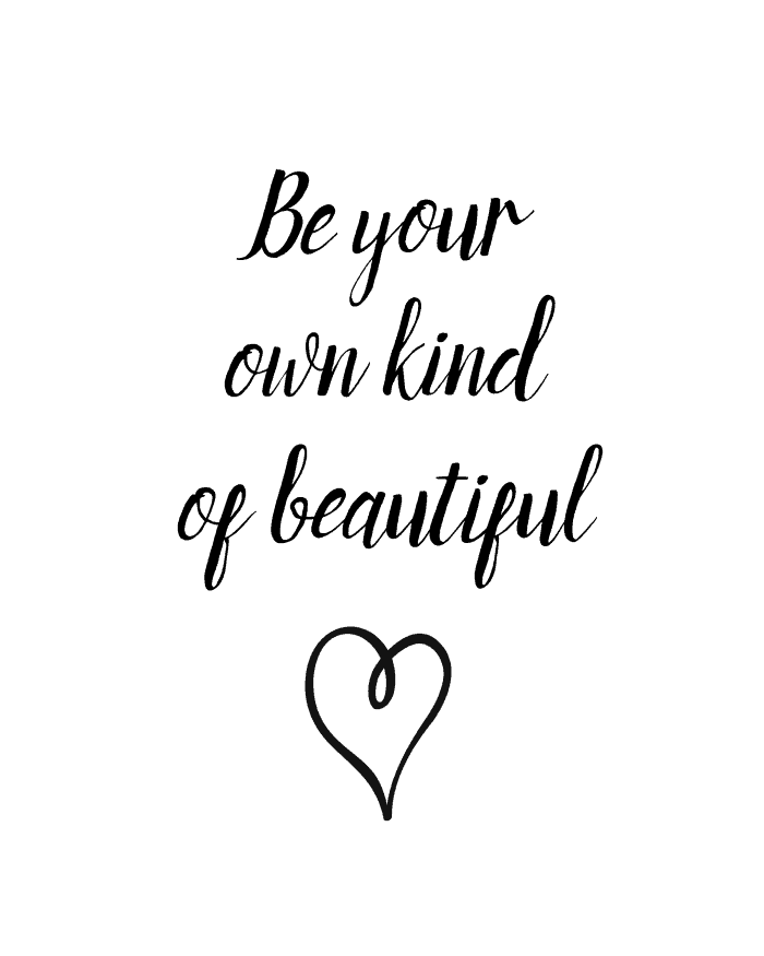 Be Your Own Kind of Beautiful - free printable to celebrate your beauty from cupcakesandcrinoline.com