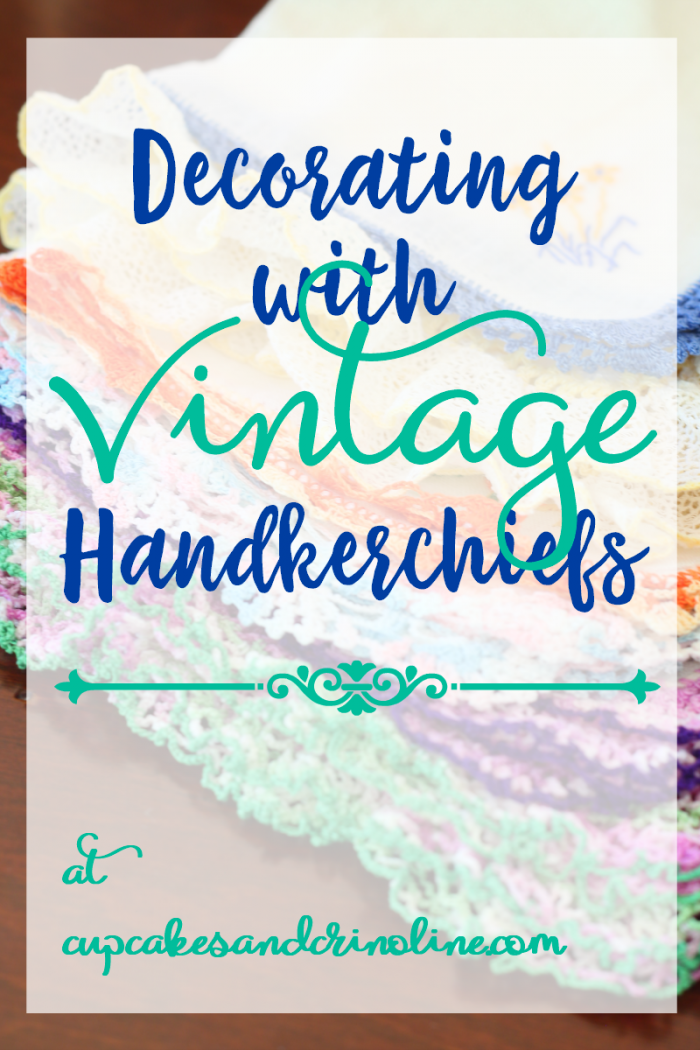 Decorating with vintage handkerchiefs at cupcakesandcrinoline.com