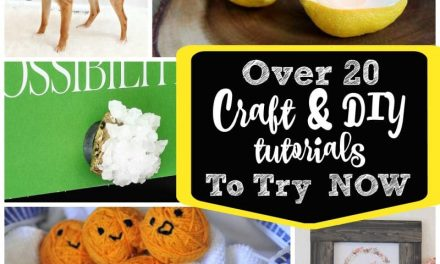 20 Plus Craft and DIY Tutorials to Try Now