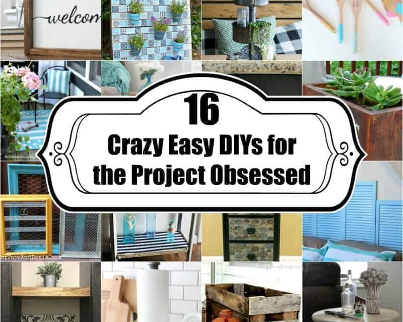 16 Crazy Easy DIYs for the Project Obsessed