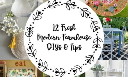 12 Fresh Modern Farmhouse DIYs and Tips
