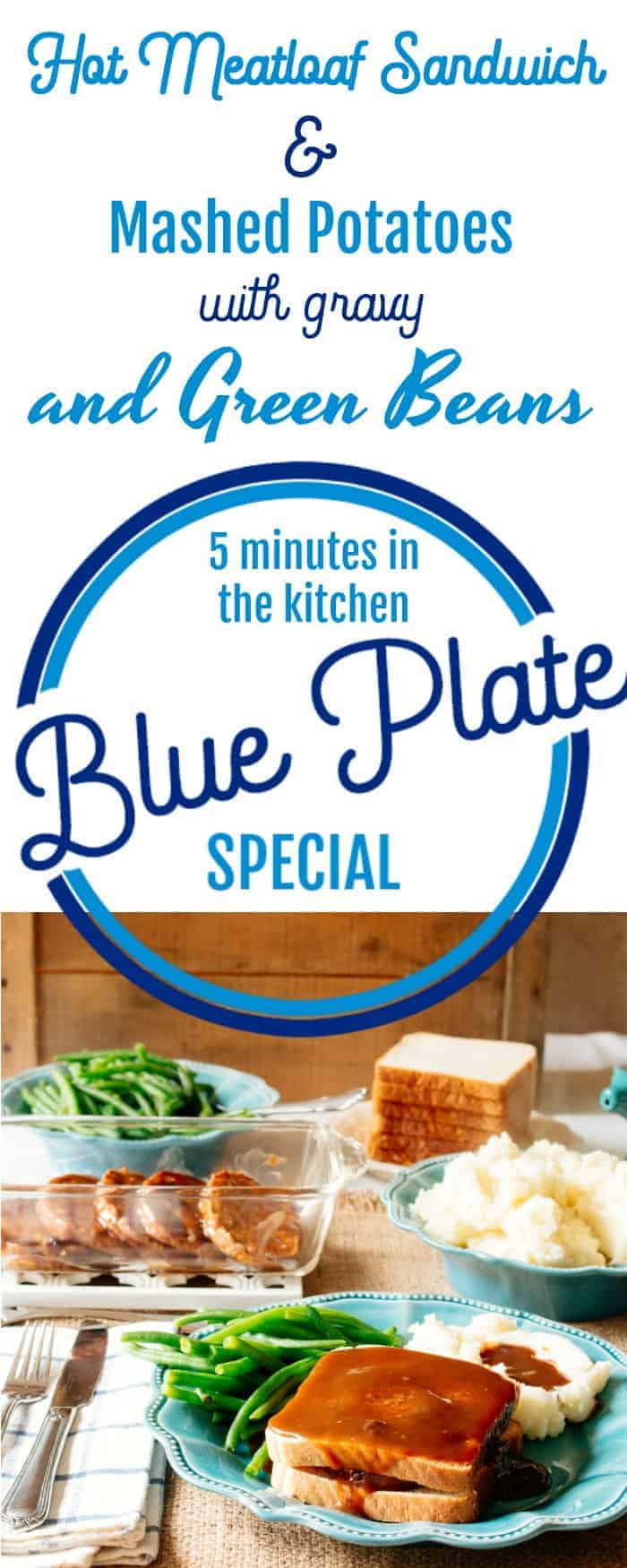 Blue Plate Special - 5 minutes in the kitchen Hot Meatloaf Sandwich, Mashed Potatoes with Gravy and Green Beans