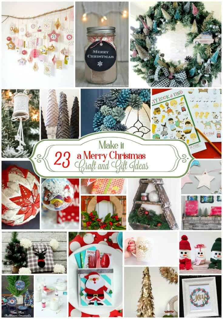 Make it a Merry Christmas! 23 unique Christmas Craft and Gift Ideas.