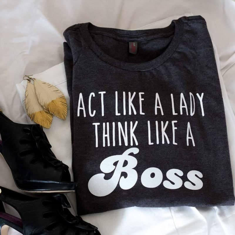 Act Like a Lady Think Like a Boss T-Shirt on White background