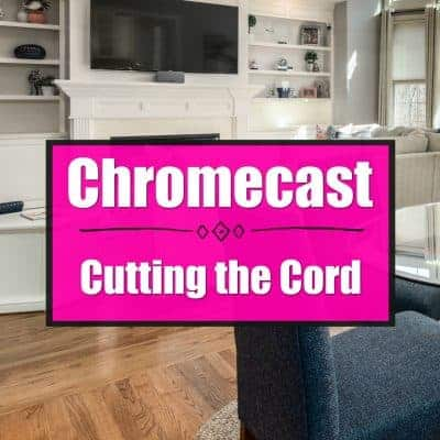 Cutting the Cord – Chromecast, an Inexpensive, Easy Option