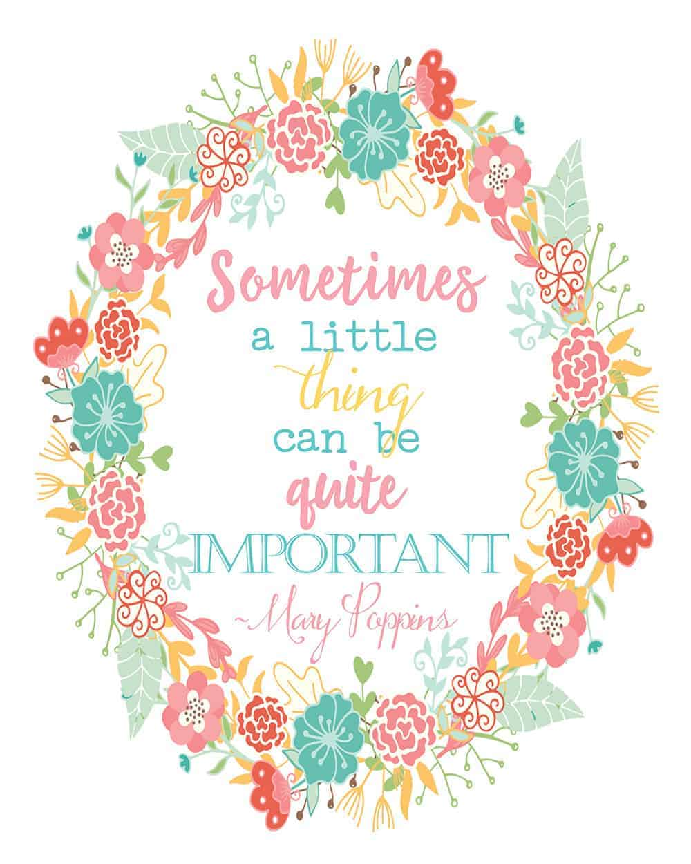 "Colorful flowers on white background with the quote, ""Sometimes a little thing can be quite important"" from Mary Poppins"