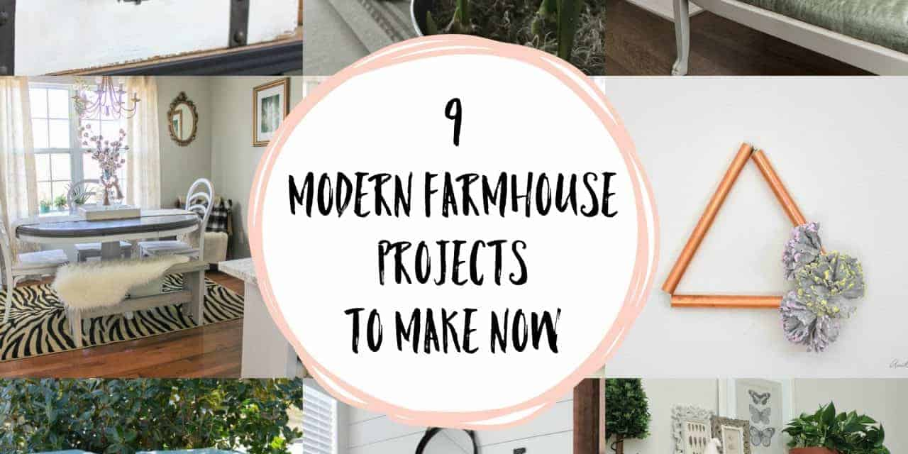 9 Modern Farmhouse Projects to Make Now