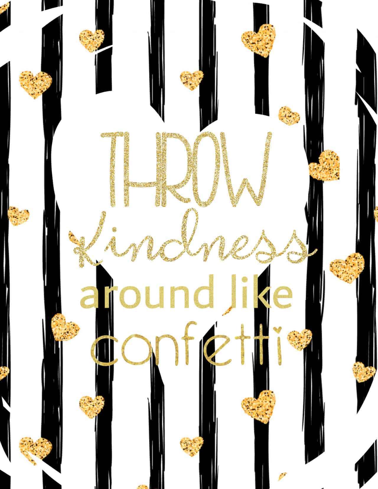 Throw Kindness Around Like Confetti free printable with bold black stripes on a white background with gold glitter confetti hearts - free printable