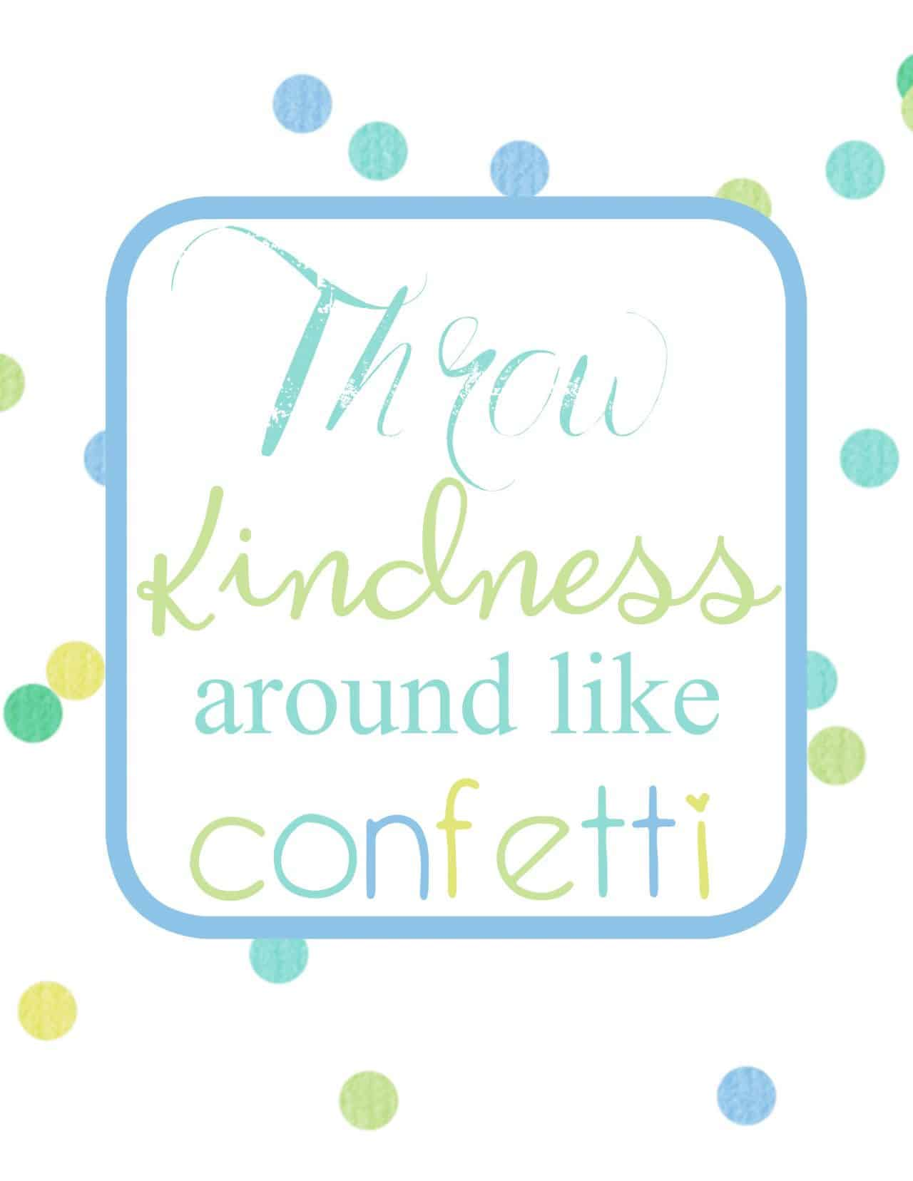 Throw kindness around like confetti blue and green lettering with blue and green confetti background with phrase outlined in blue - free printable