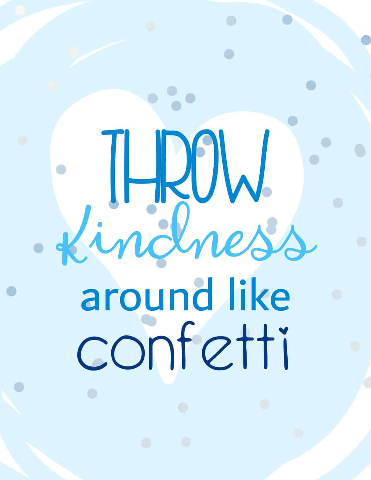 Throw kindness around like confetti blue letter on white background with pale blue heart shaped cutout and bluish confetti - free printable