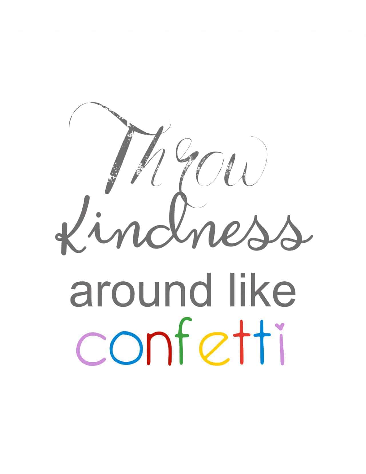 Throw kindness around like confetti gray lettering with confetti spelled out in rainbow colors