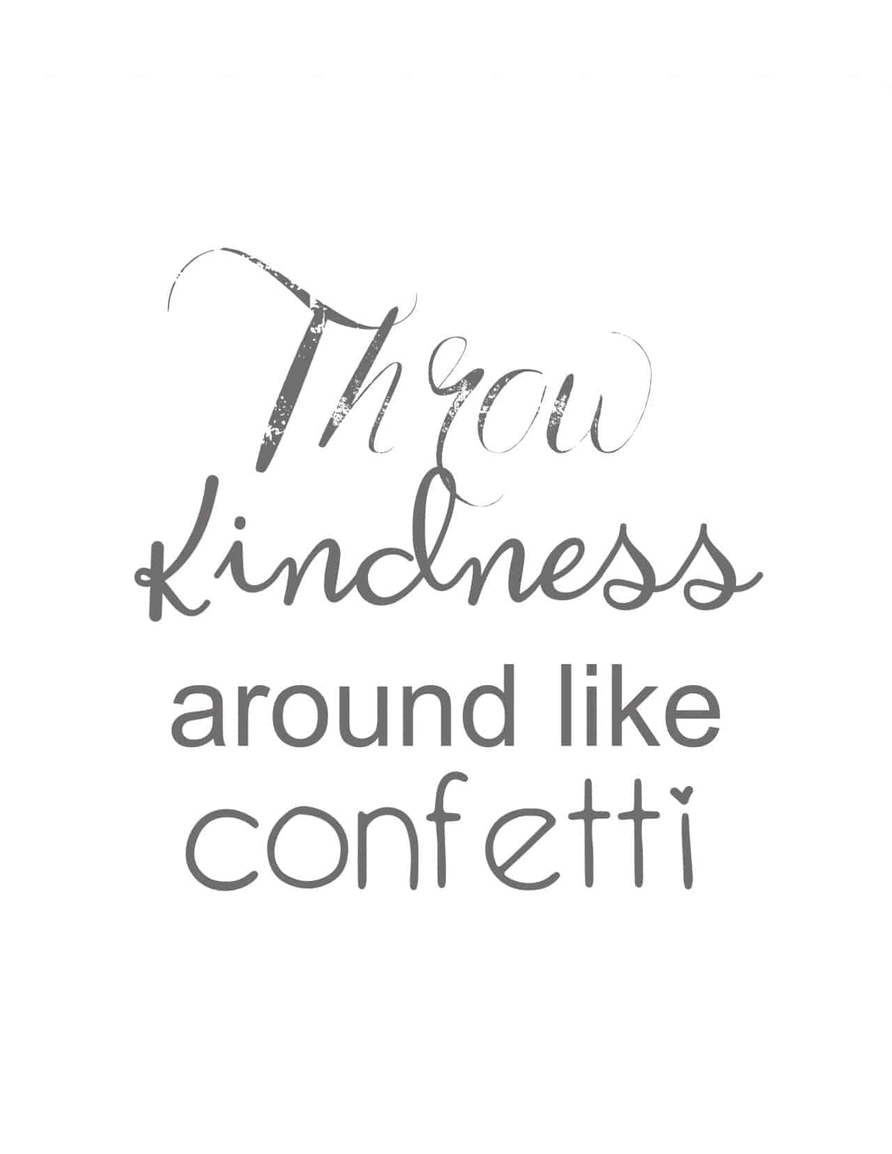Throw kindness around like confetti with gray lettering and plain white background