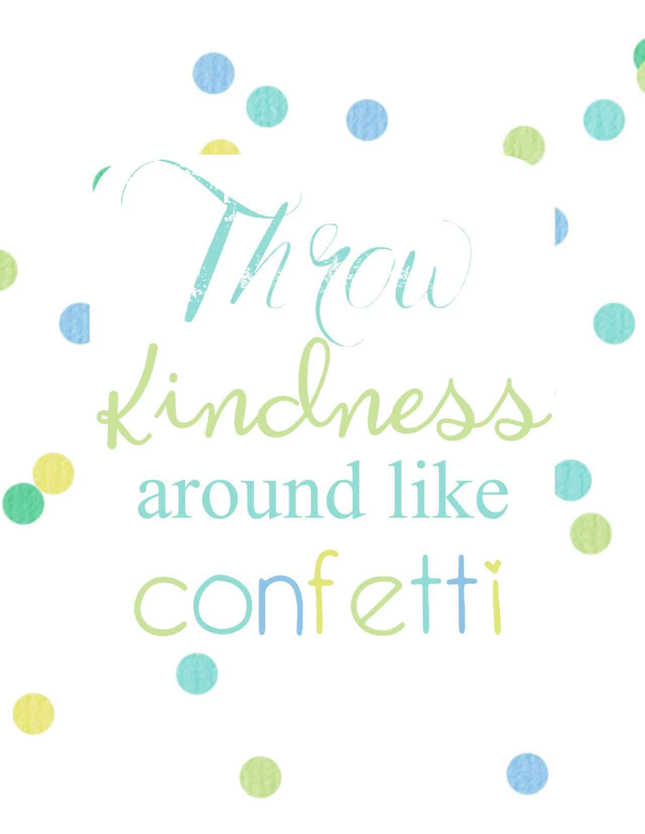 Throw Kindness Around Like Confetti free printable with blue and green lettering and blue and green confetti