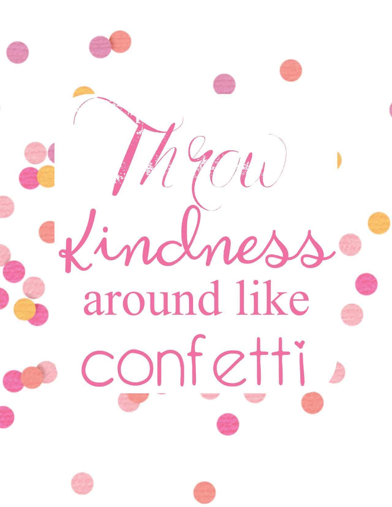 Throw kindness around like confetti free printable with pink confetti and pink lettering