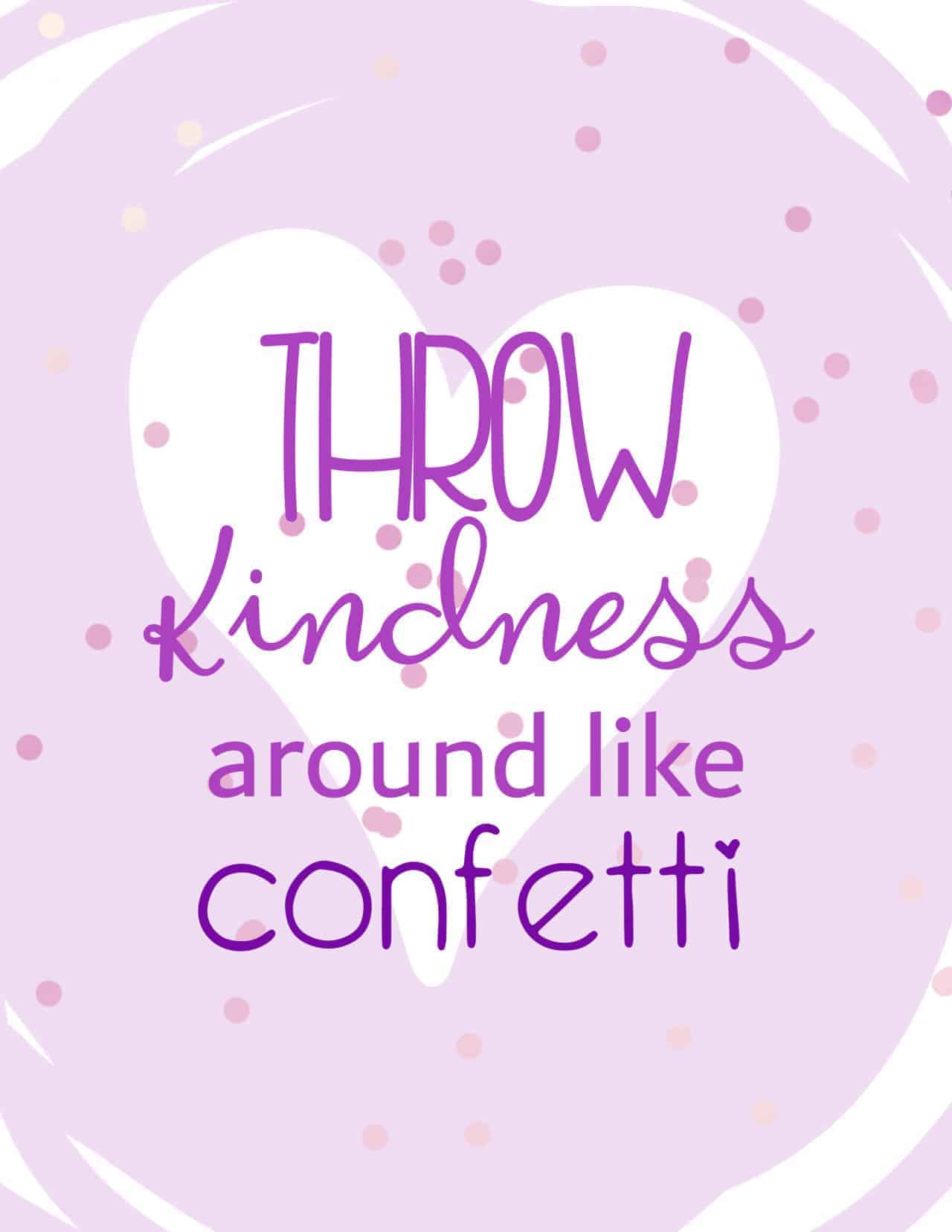 Throw Kindness Around Like Confetti - with light purple heart shaped background and pinkish confetti