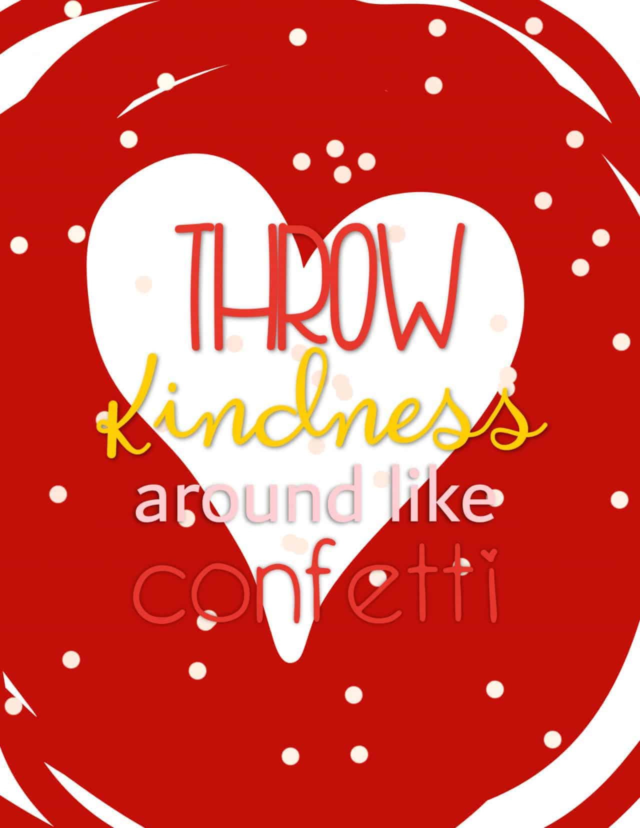 Throw Kindness Around Like Confetti - with red heart shaped background and pinkish confetti
