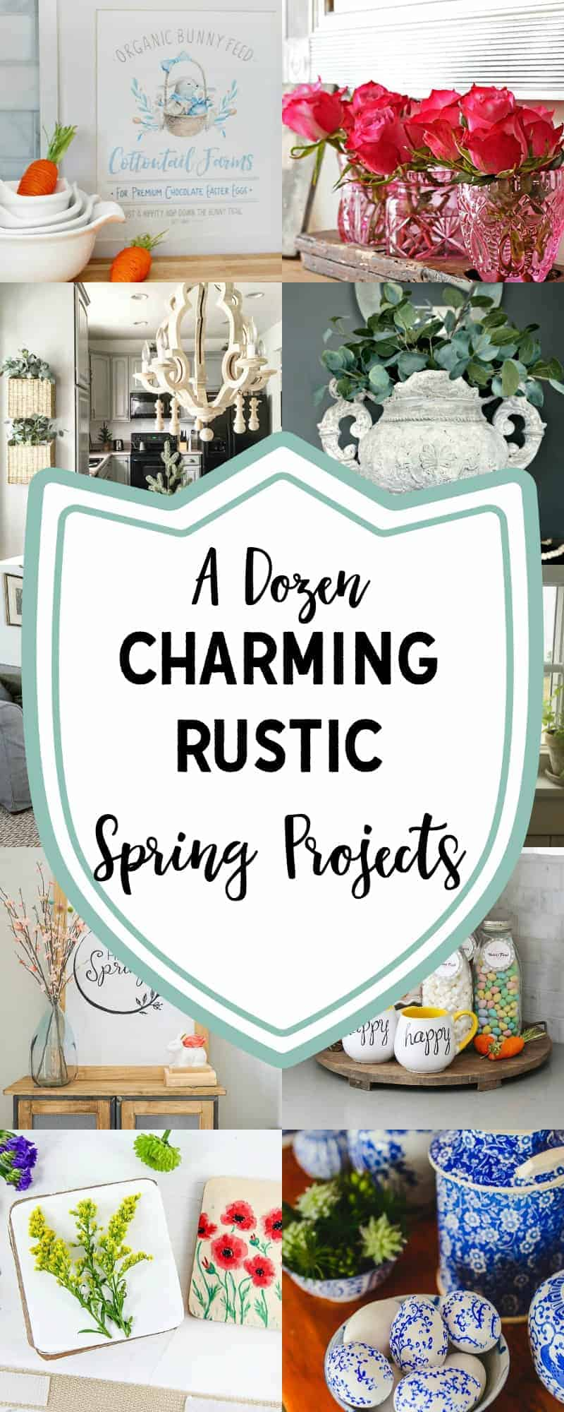Long pinterest collage of 12 charming rustic projects for spring with text overlay crafting blogger