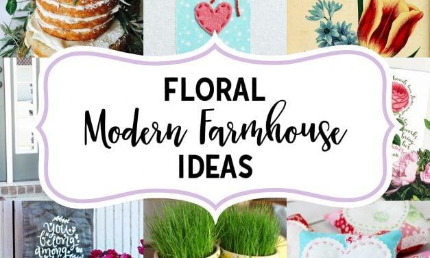12 Floral Modern Farmhouse Ideas