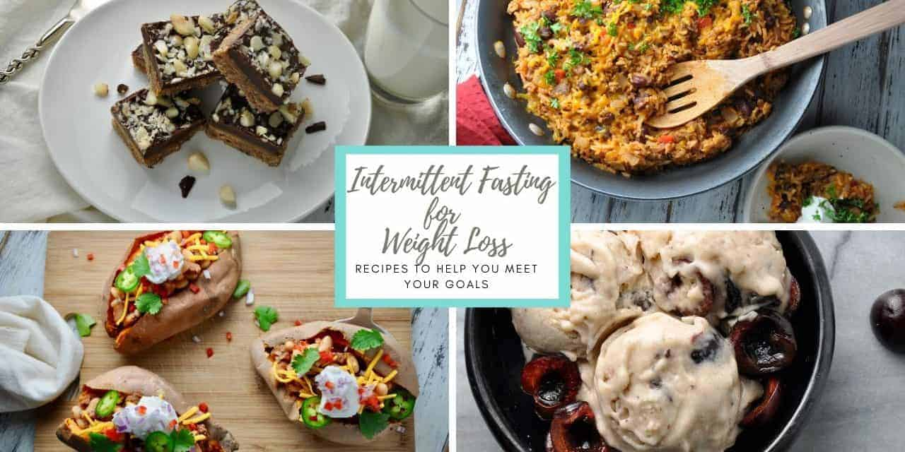 Intermittent Fasting for Weight Loss- Recipes to Help You Meet Your Goals